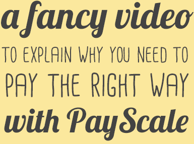 Fancy Video to explain why you need to pay the right way with PayScale
