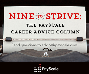 Nine to Strive, The PayScale Advice Column: Avoiding Plateaus and Switching Careers