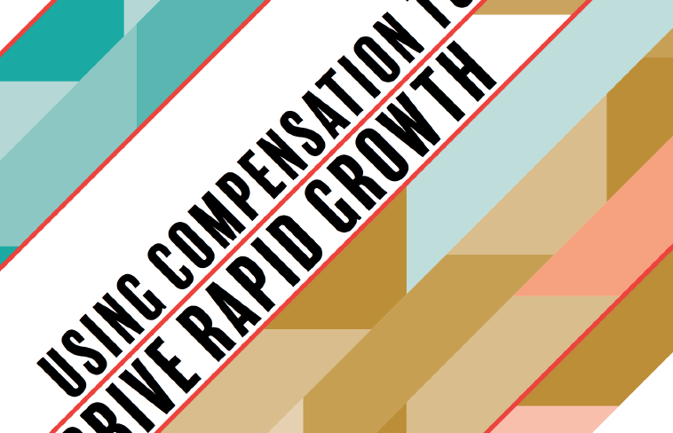 Using Compensation to Drive Rapid Growth